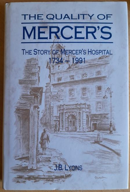 Lyons, J.B - The Quality Of Mercer's - Mercer's Hospital - 1734-1991 - SIGNED
