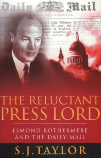 Taylor, S. J. / The Reluctant Press Lord : Esmond Rothermere and the Daily Mail (Large Paperback)
