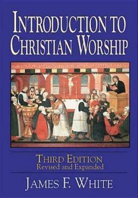 White, James F. / Introduction to Christian Worship (Large Paperback)