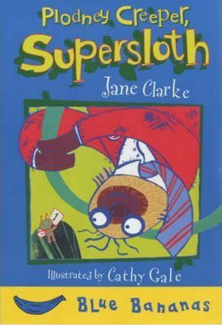 Clarke, Jane / Plodney Creeper Supersloth (Large Paperback)