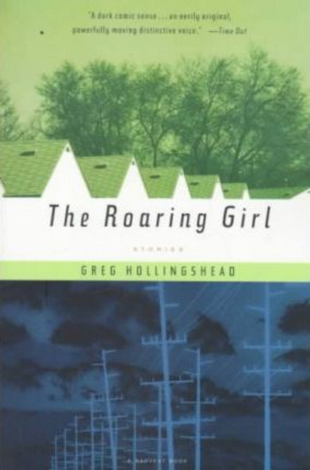 Hollingshead, Greg / The Roaring Girl : Stories (Large Paperback)