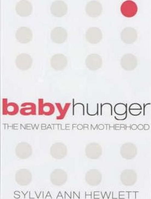 Hewlett, Sylvia Ann / Baby Hunger : The New Battle for Motherhood (Large Paperback)