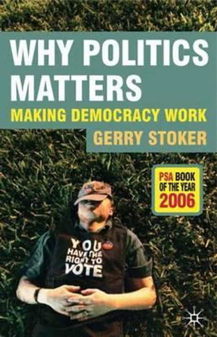 Stoker, Gerry / Why Politics Matters (Large Paperback)
