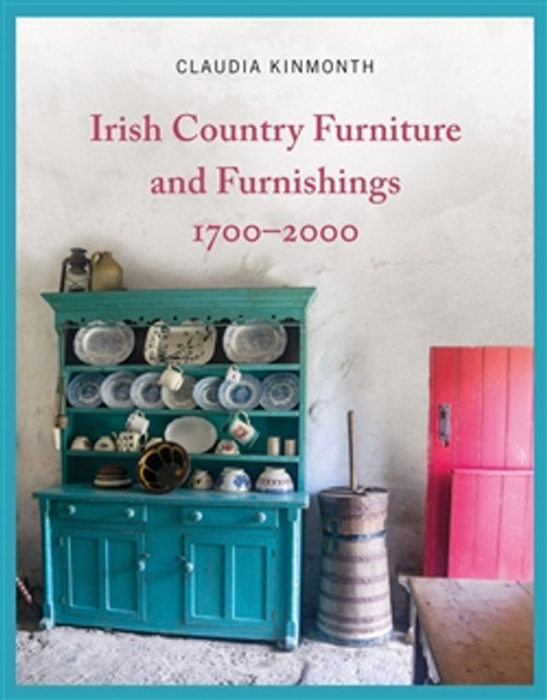 Kinmonth, Claudia - Irish Country Furniture & Furnishings 1700-2000- SIGNED HB 1st Edition - 2020 - BRAND NEW