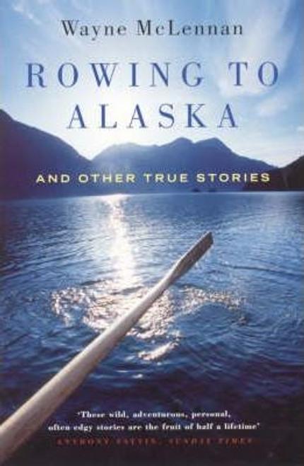 McLennan, Wayne / Rowing To Alaska