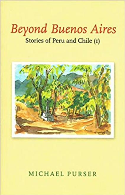 Purser, Michael / Beyond Buenos Aires: Stories of Peru and Chile (I)