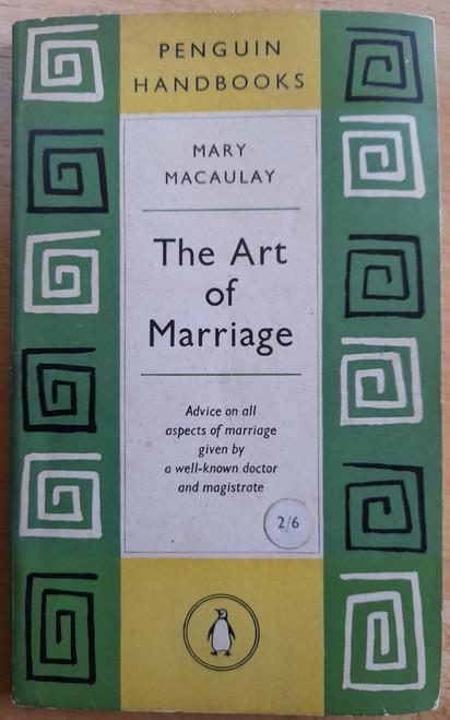 Macaulay, Mary - The Art of Marriage - PB - Penguin Handbook 1957 ( Originally 1952)