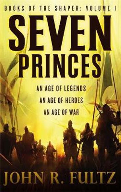 Fultz, John R. / Seven Princes : Books of the Shaper: Volume 1