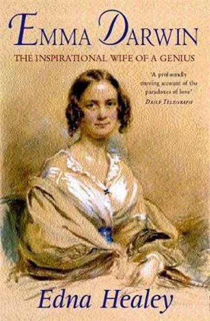 Healey, Edna / Emma Darwin : The Wife of an Inspirational Genius
