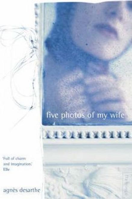 Desarthe, Agnes / Five Photos of My Wife