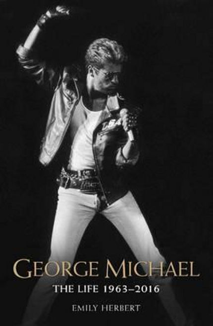 Herbert, Emily / George Michael : The Life 1963-2016