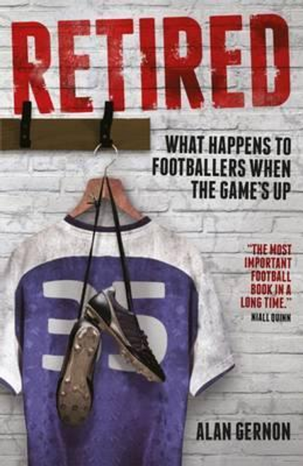 Gernon, Alan / Retired : What Happens to Footballers When the Game's Up