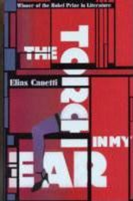 Canetti, Elias / The Torch In My Ear