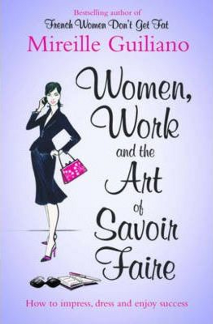 Guiliano, Mireille / Women, Work, and the Art of Savoir Faire