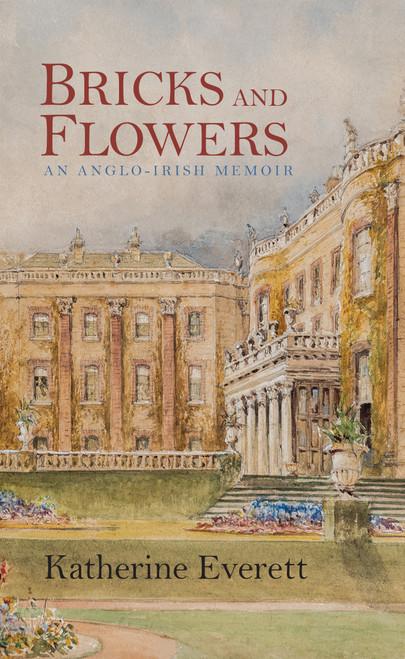 Everett, Katherine - Bricks and Flowers - An Anglo -Irish Memoir - PB 2018 ( Originally 1949)