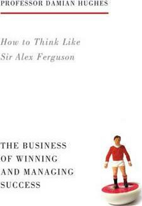 Hughes, Damian / How to Think Like Sir Alex Ferguson