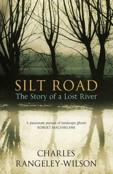 Rangeley-Wilson, Charles / Silt Road : The Story of a Lost River