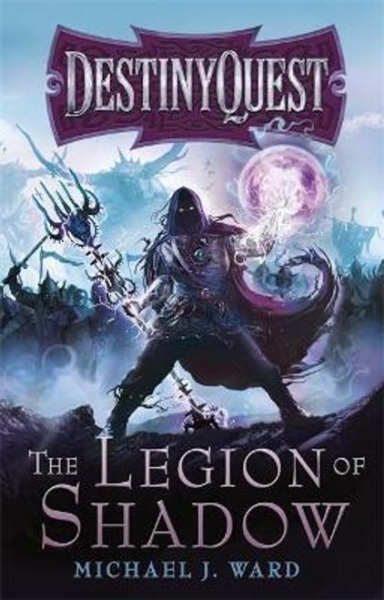 Ward, Michael J. / The Legion of Shadow : DestinyQuest Book 1