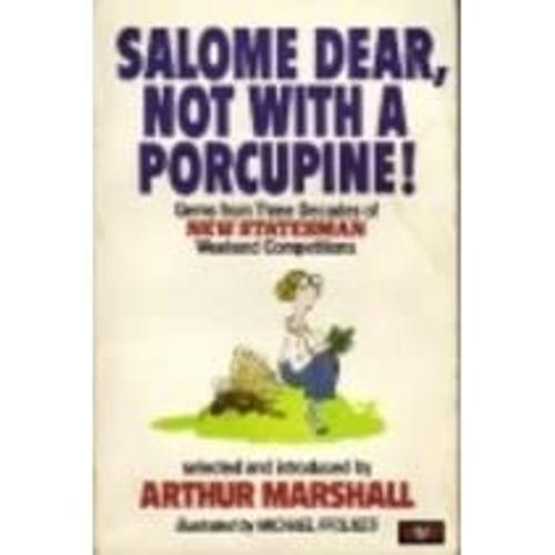 Marshall, Arthur / Salome Dear, Not with a Porcupine!