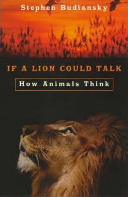 Stephen, Budiansky / If a Lion Could Talk : How Animals Think