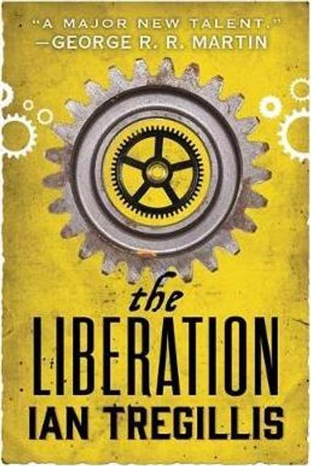 Tregillis, Ian / The Liberation : Book Three of The Alchemy Wars