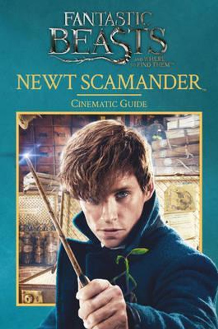Fantastic Beasts and Where to Find Them: Newt Scamander: Cinematic Guide (Hardback)