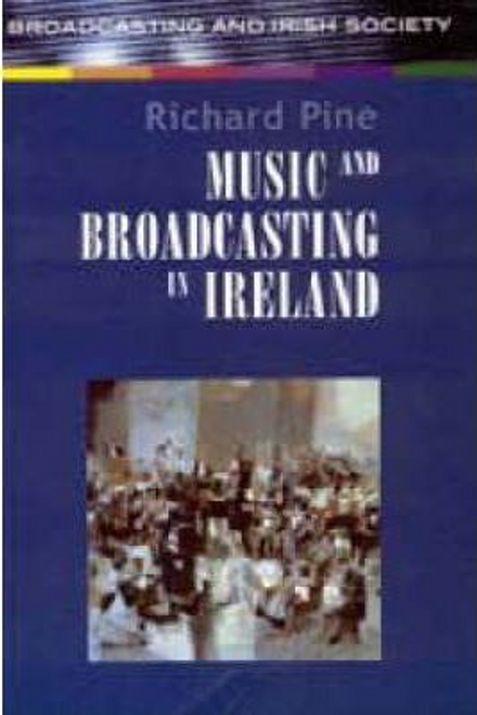 Pine, Richard / Music and Broadcasting in Ireland (Large Paperback)