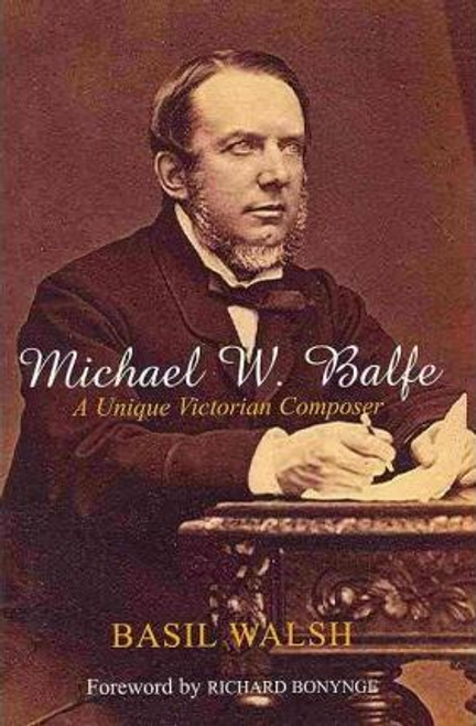 Walsh, Basil / Michael W. Balfe : A Unique Victorian Composer (Large Paperback)