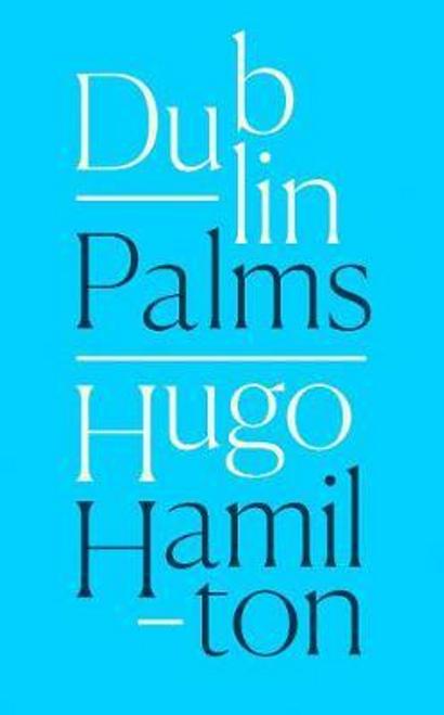 Hamilton, Hugo / Dublin Palms (Large Paperback)