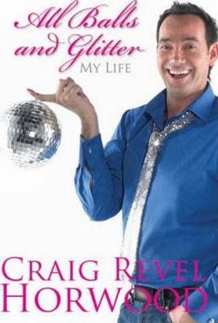 Horwood, Craig Revel / All Balls and Glitter : My Life (Large Paperback)