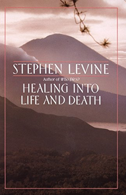 Levine, Stephen / Healing into Life and Death (Large Paperback)