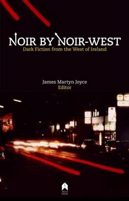 Joyce, James Martin / Noir by Noir West : Dark Fiction from the West of Ireland (Large Paperback)