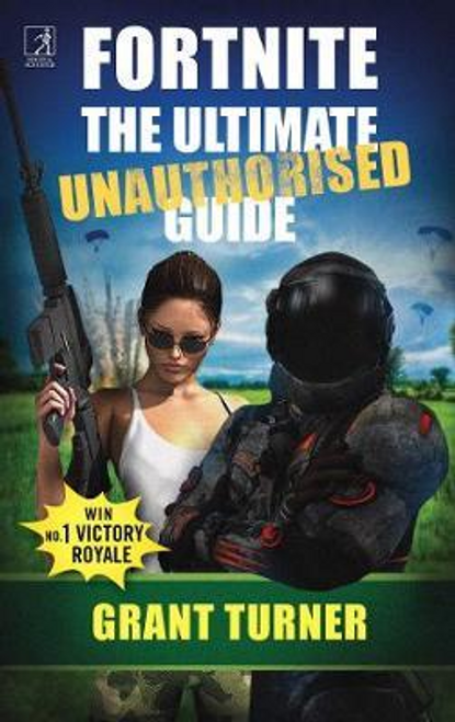 Turner, Grant / Fortnite: The Ultimate Unauthorised Guide (Large Paperback)