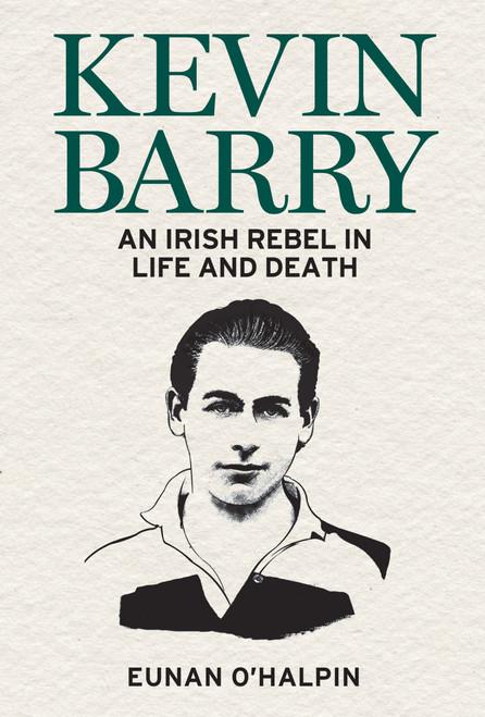 O'Halpin, Eunan - Kevin Barry : An Irish Rebel in Life and Death - PB - BRAND NEW