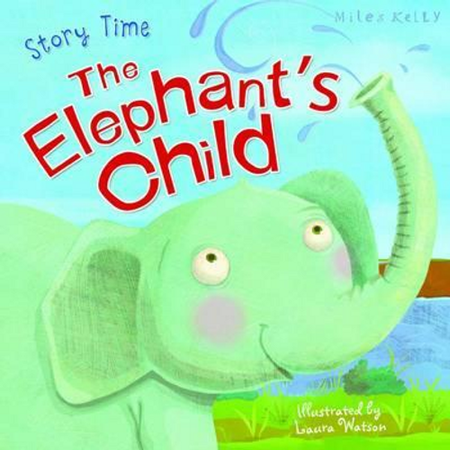 Kelly, Miles / The Elephant's Child (Children's Picture Book)