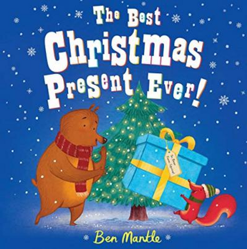 Mantle, Ben / The Best Christmas Present Ever! (Children's Picture Book)