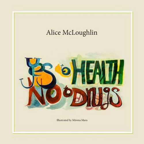McLoughlin, Alice / Yes to Health! No to drugs! (Children's Picture Book)