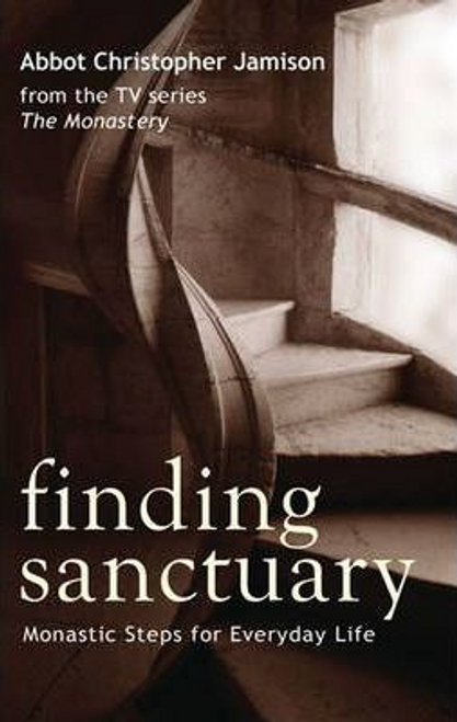 Jamison, Christopher / Finding Sanctuary : Monastic steps for Everyday Life (Hardback)