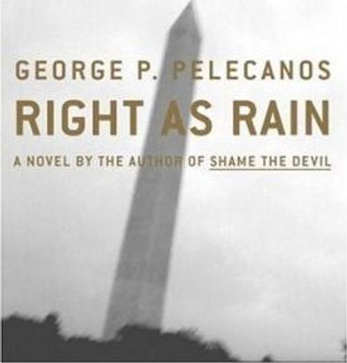 Pelecanos, George P. / Right as Rain (Hardback)