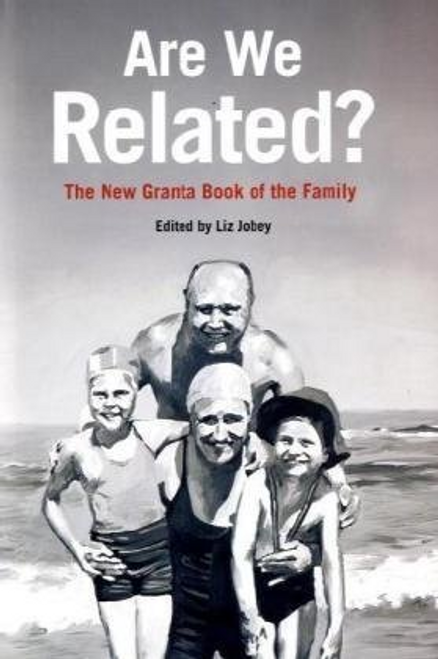 Jobey, Liz / Are We Related?: The New Granta Book of the Family (Hardback)