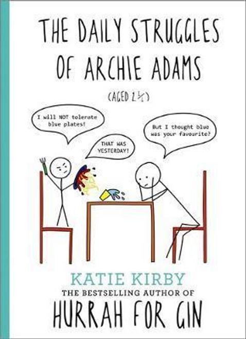Kirby, Katie / The Daily Struggles of Archie Adams (Aged 2 1/4) (Hardback)