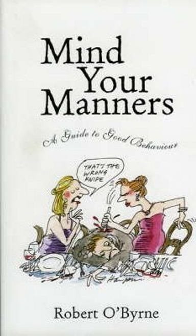 OByrne, Robert / Mind Your Manners : A Guide to Good Behaviour (Hardback)