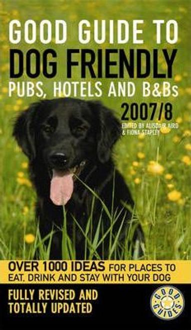 Aird, Alisdair / Good Guide to Dog Friendly Pubs, Hotels and BandBs 2007/8