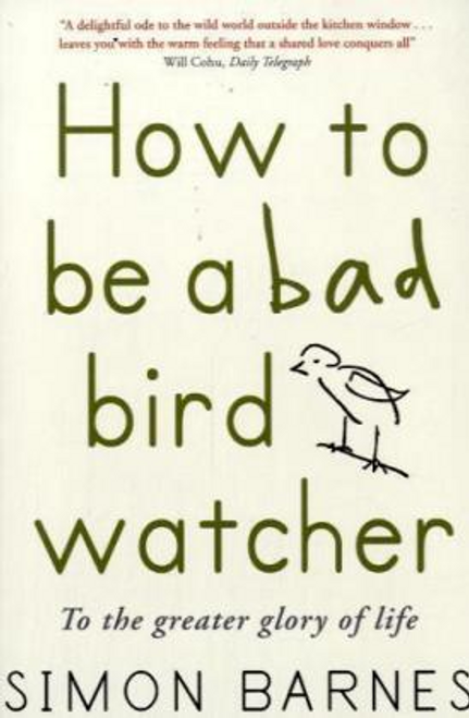 Barnes, Simon / How to be a Bad Birdwatcher