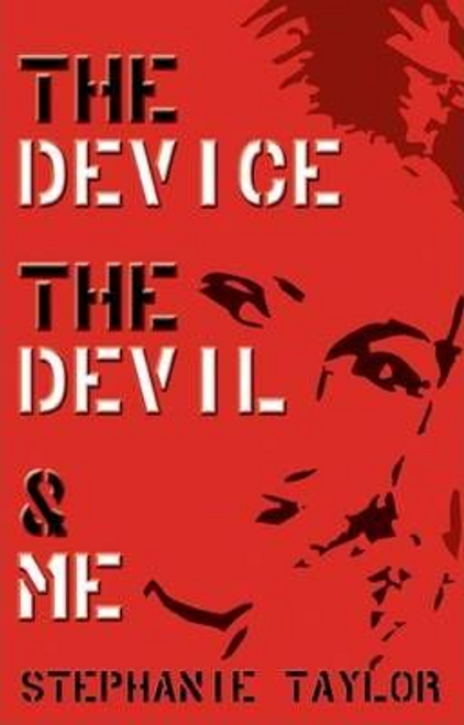 Taylor, Stephanie / The Device, the Devil and Me