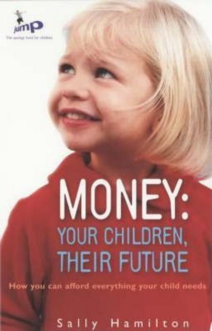 Hamilton, Sally / Money : Your Child, Their Future