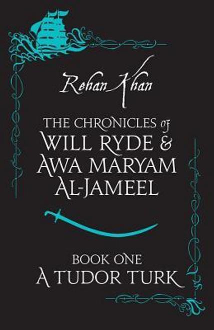 Khan, Rehan / A Tudor Turk: The Chronicles of Will Ryde and Awa Maryam Al-Jameel