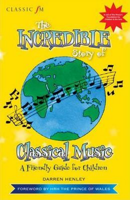 Henley, Darren / Classic FM The Incredible Story of Classical Music