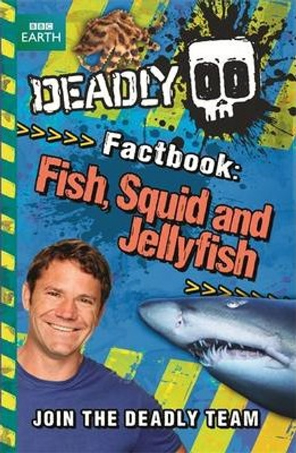 Backshall, Steve / Deadly Factbook: Fish, Squid and Jellyfish : Book 4