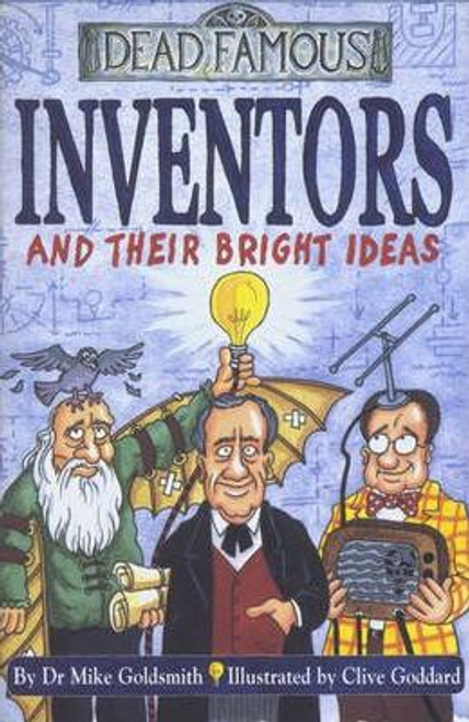 Goldsmith, Mike / Dead Famous: Inventors and Their Bright Ideas